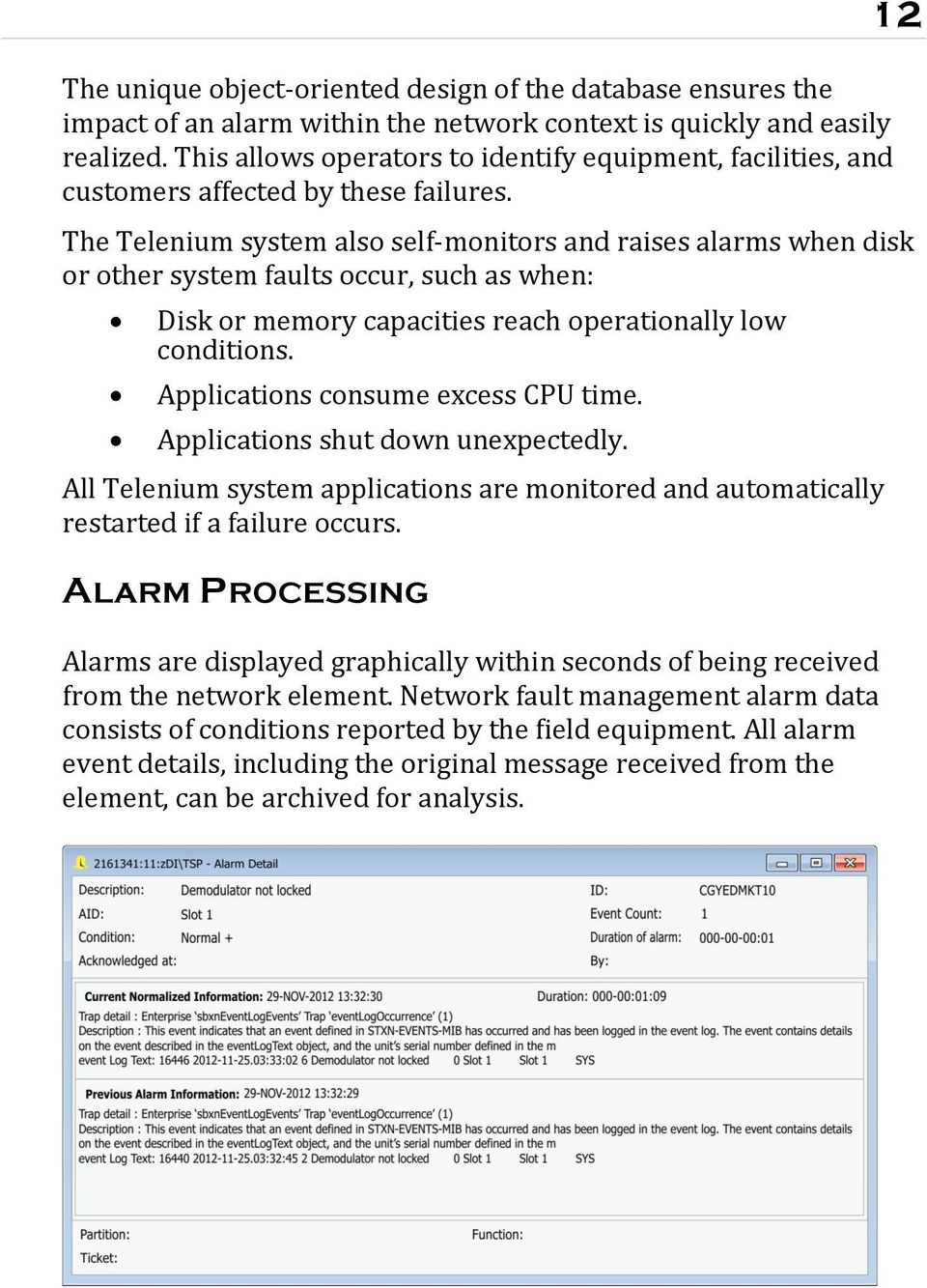 12 The Telenium system also self-monitors and raises alarms when disk or other system faults occur, such as when: Disk or memory capacities reach operationally low conditions.