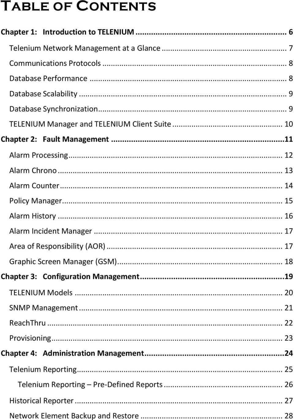 .. 15 Alarm History... 16 Alarm Incident Manager... 17 Area of Responsibility (AOR)... 17 Graphic Screen Manager (GSM)... 18 Chapter 3: Configuration Management...19 TELENIUM Models.
