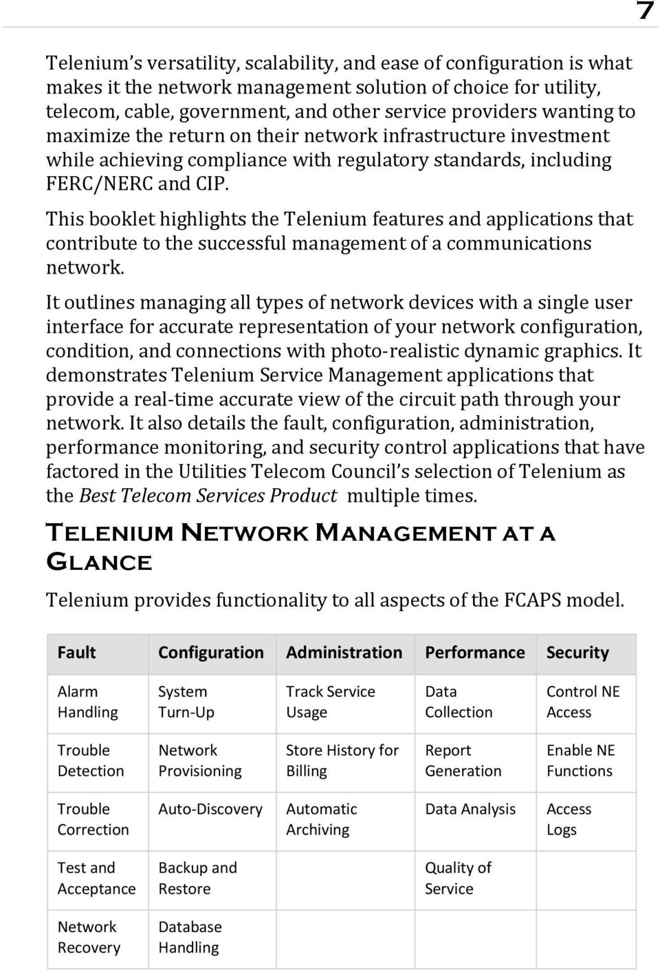 This booklet highlights the Telenium features and applications that contribute to the successful management of a communications network.