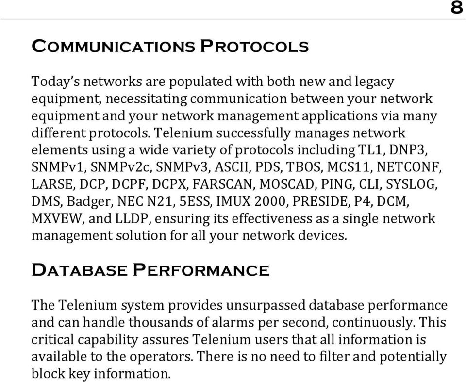 Telenium successfully manages network elements using a wide variety of protocols including TL1, DNP3, SNMPv1, SNMPv2c, SNMPv3, ASCII, PDS, TBOS, MCS11, NETCONF, LARSE, DCP, DCPF, DCPX, FARSCAN,