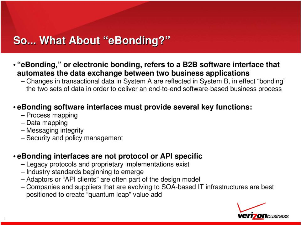 System B, in effect bonding the two sets of data in order to deliver an end-to-end software-based business process ebonding software interfaces must provide several key functions: Process mapping
