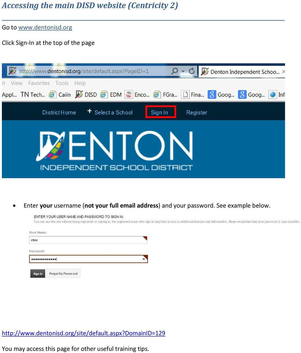 email address) and your password. See example below. http://www.dentonisd.