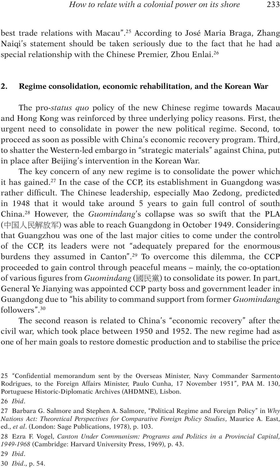 Regime consolidation, economic rehabilitation, and the Korean War The pro-status quo policy of the new Chinese regime towards Macau and Hong Kong was reinforced by three underlying policy reasons.