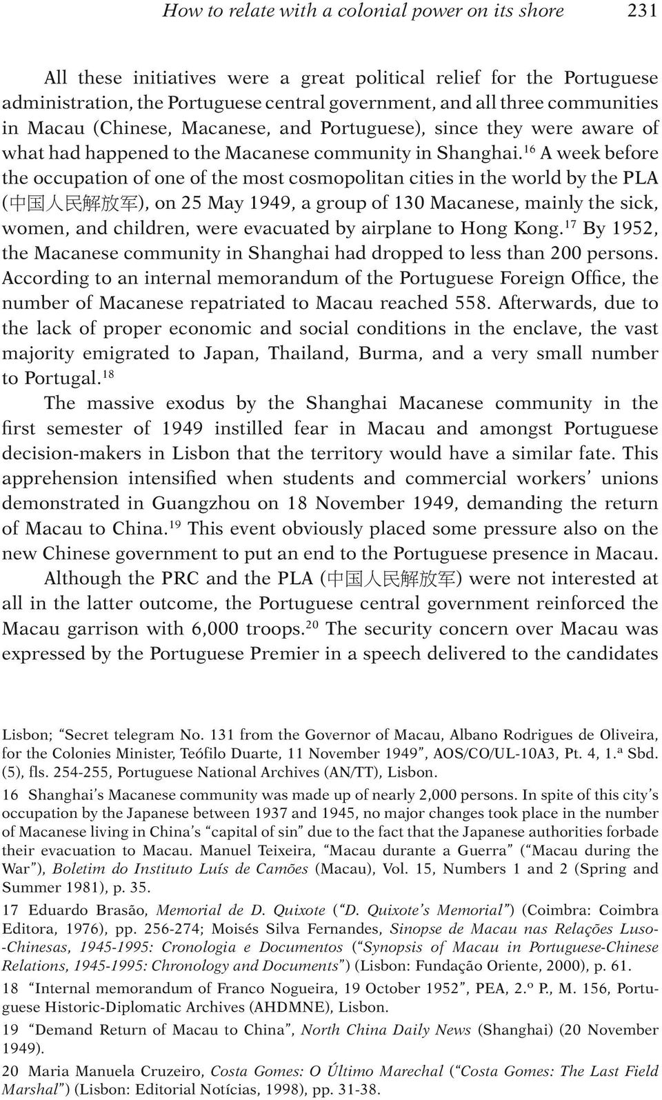 16 A week before the occupation of one of the most cosmopolitan cities in the world by the PLA ( 中 国 人 民 解 放 军 ), on 25 May 1949, a group of 130 Macanese, mainly the sick, women, and children, were