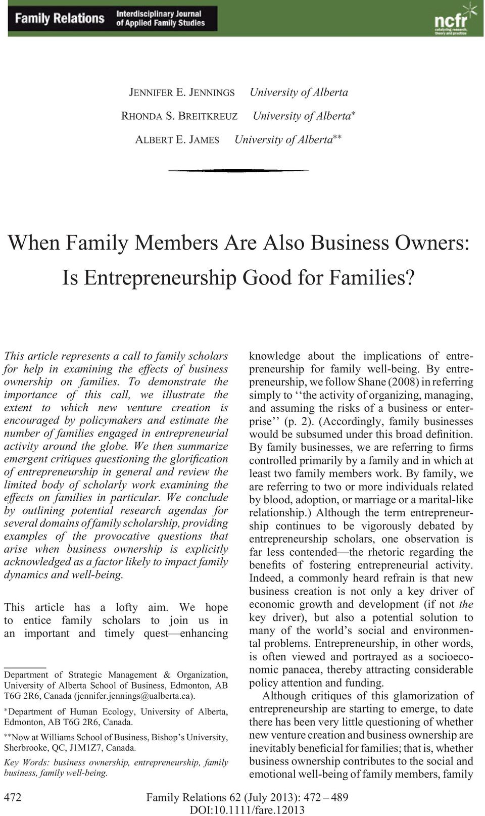 This article represents a call to family scholars for help in examining the effects of business ownership on families.