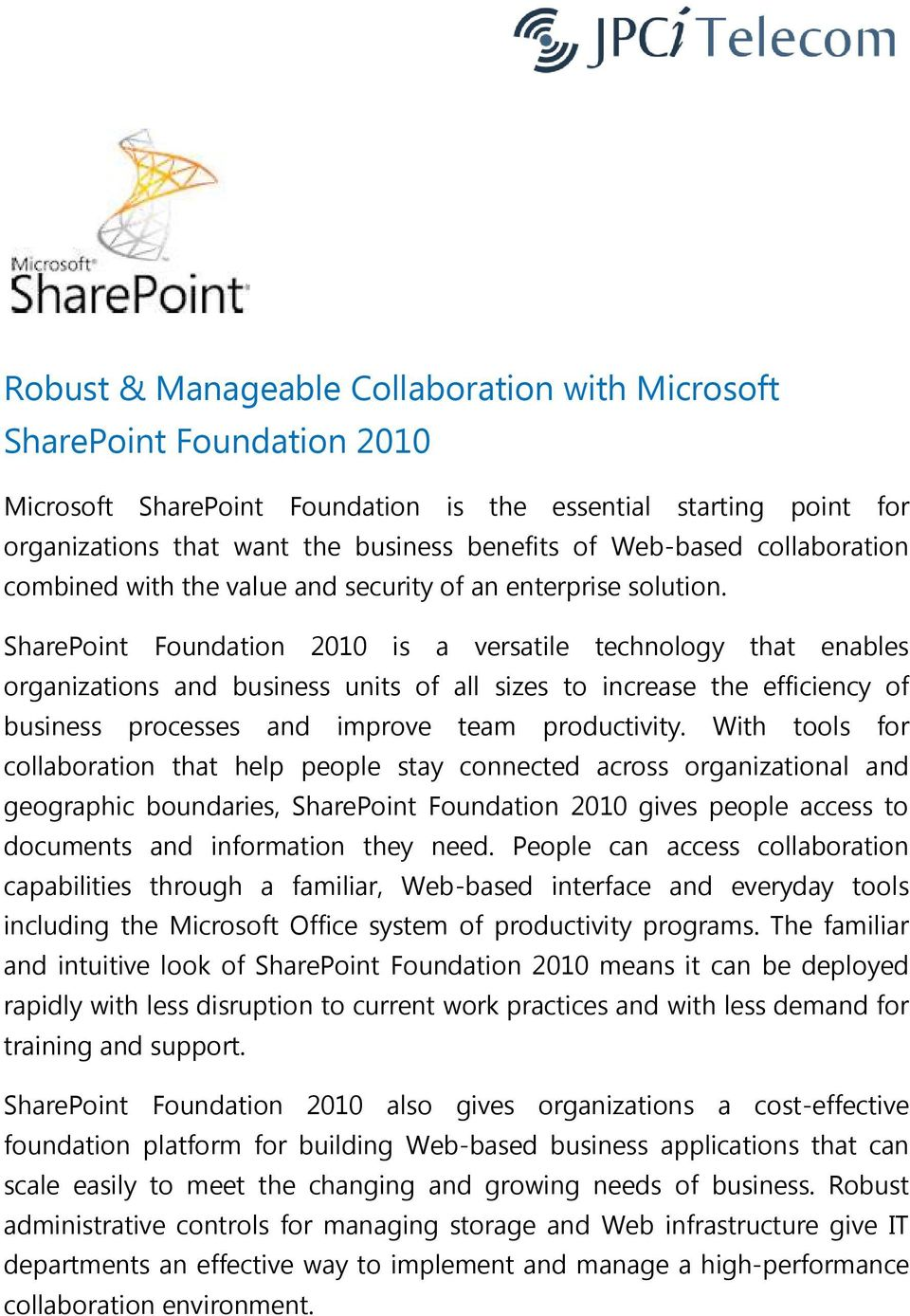SharePoint Foundation 2010 is a versatile technology that enables organizations and business units of all sizes to increase the efficiency of business processes and improve team productivity.