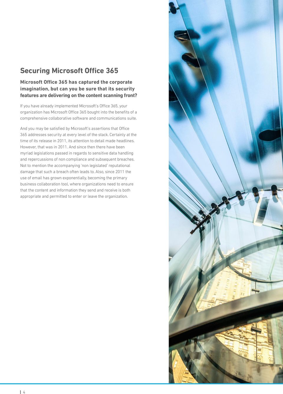 And you may be satisfied by Microsoft s assertions that Office 365 addresses security at every level of the stack. Certainly at the time of its release in 2011, its attention to detail made headlines.