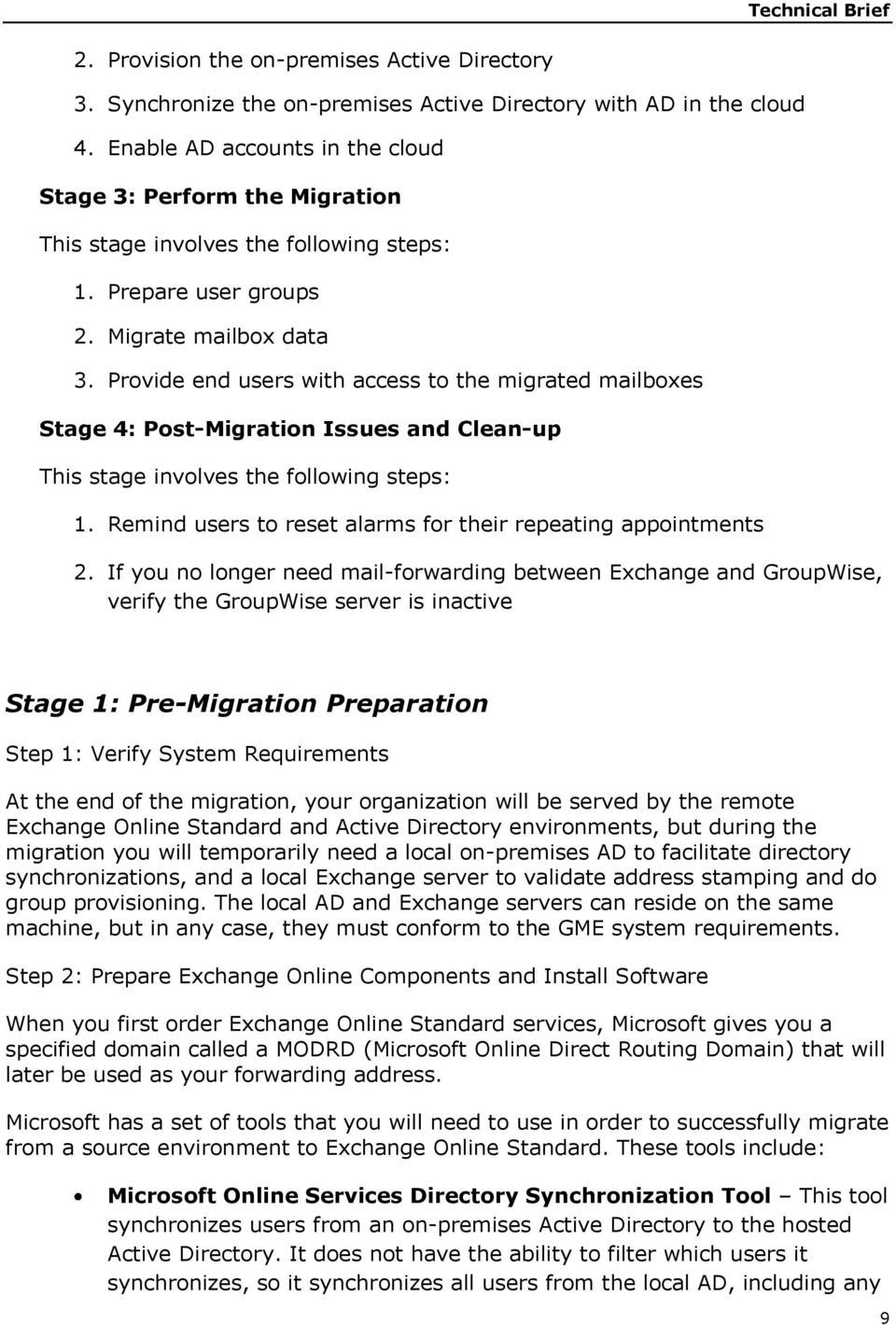 Provide end users with access to the migrated mailboxes Stage 4: Post-Migration Issues and Clean-up This stage involves the following steps: 1.