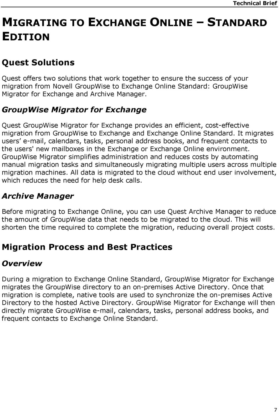 GroupWise Migrator for Exchange Quest GroupWise Migrator for Exchange provides an efficient, cost-effective migration from GroupWise to Exchange and Exchange Online Standard.