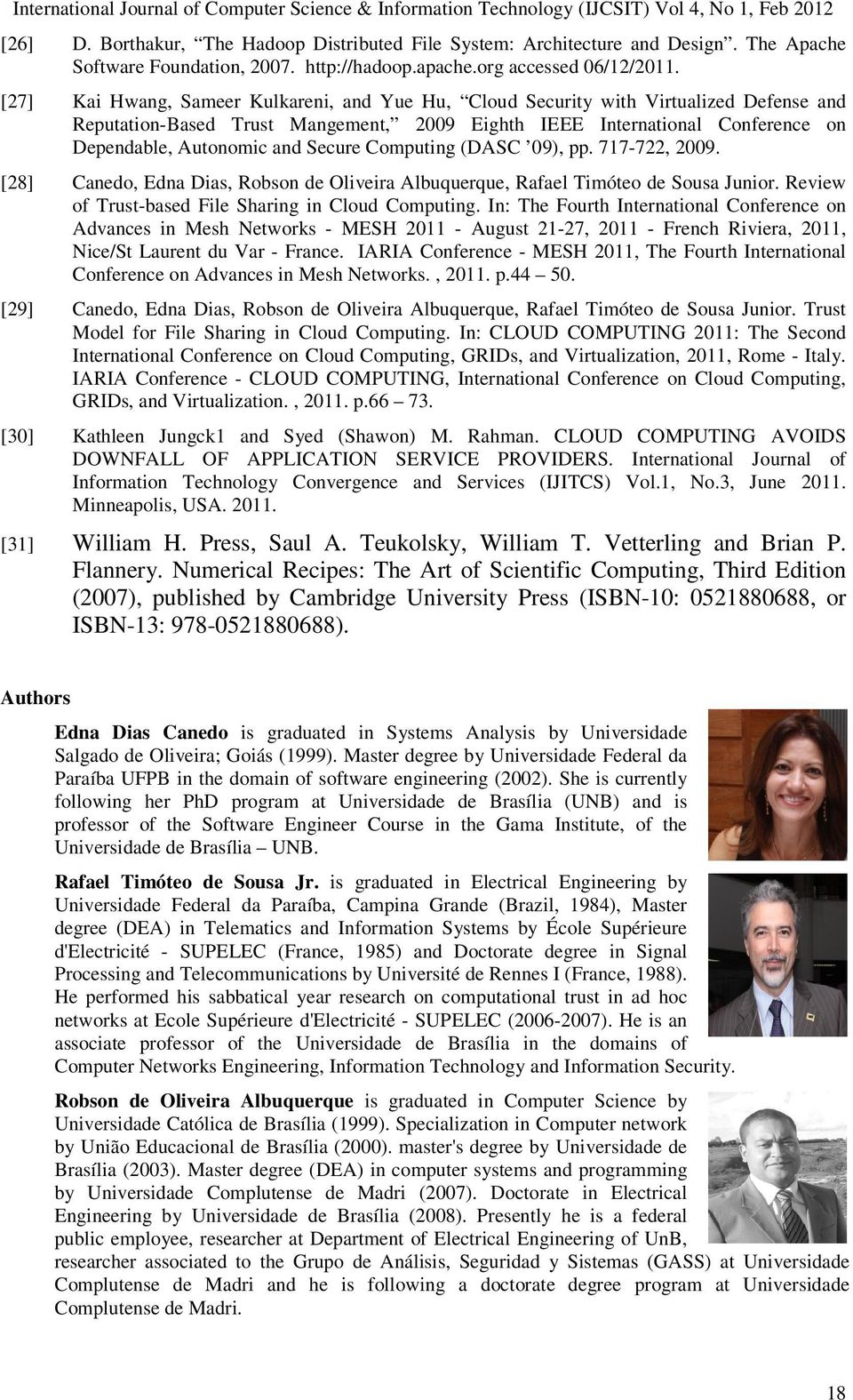 Secure Computing (DASC 09), pp. 717-722, 2009. [28] Canedo, Edna Dias, Robson de Oliveira Albuquerque, Rafael Timóteo de Sousa Junior. Review of Trust-based File Sharing in Cloud Computing.