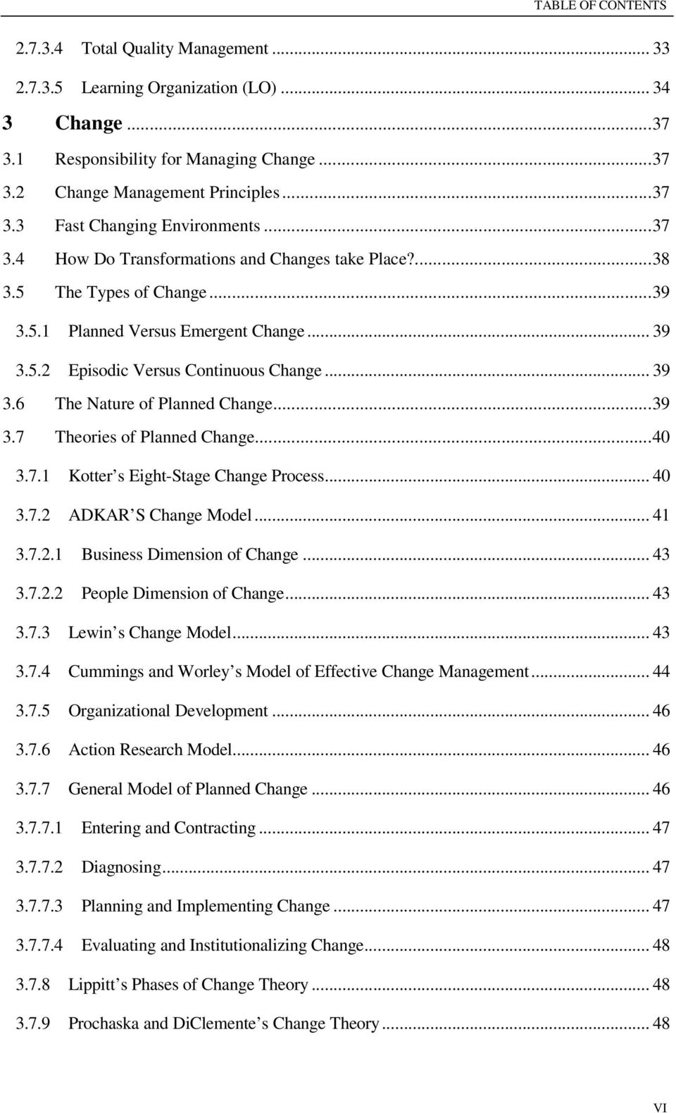 ..39 3.7 Theories of Planned Change...40 3.7.1 Kotter s Eight-Stage Change Process... 40 3.7.2 ADKAR S Change Model... 41 3.7.2.1 Business Dimension of Change... 43 3.7.2.2 People Dimension of Change.