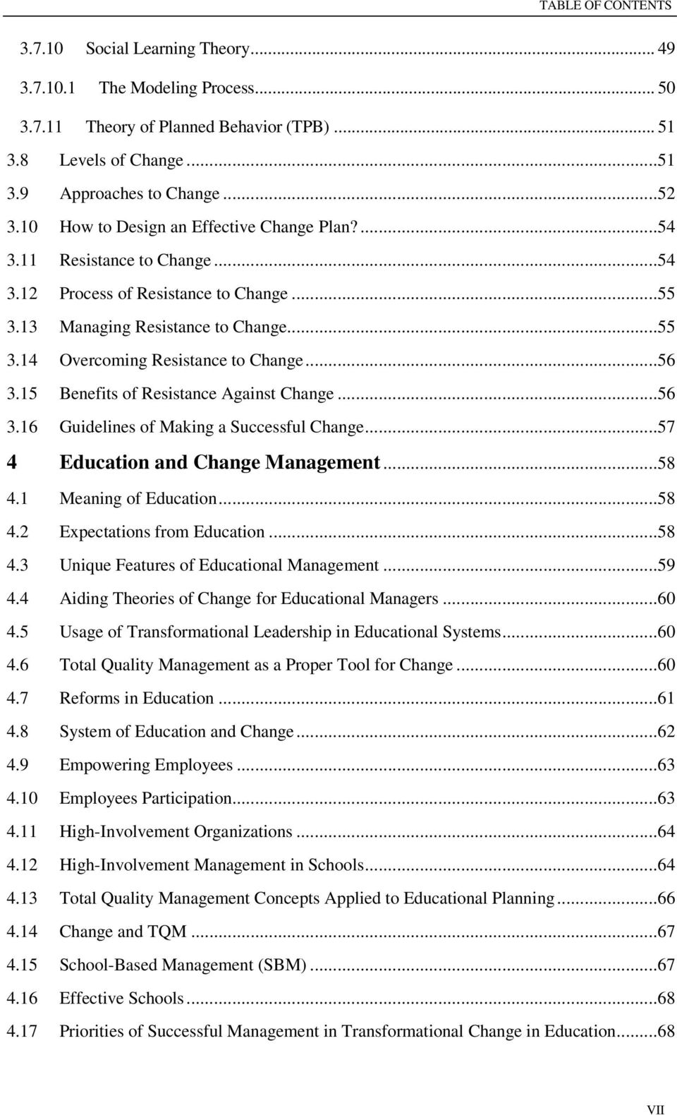 ..56 3.15 Benefits of Resistance Against Change...56 3.16 Guidelines of Making a Successful Change...57 4 Education and Change Management...58 4.1 Meaning of Education...58 4.2 Expectations from Education.