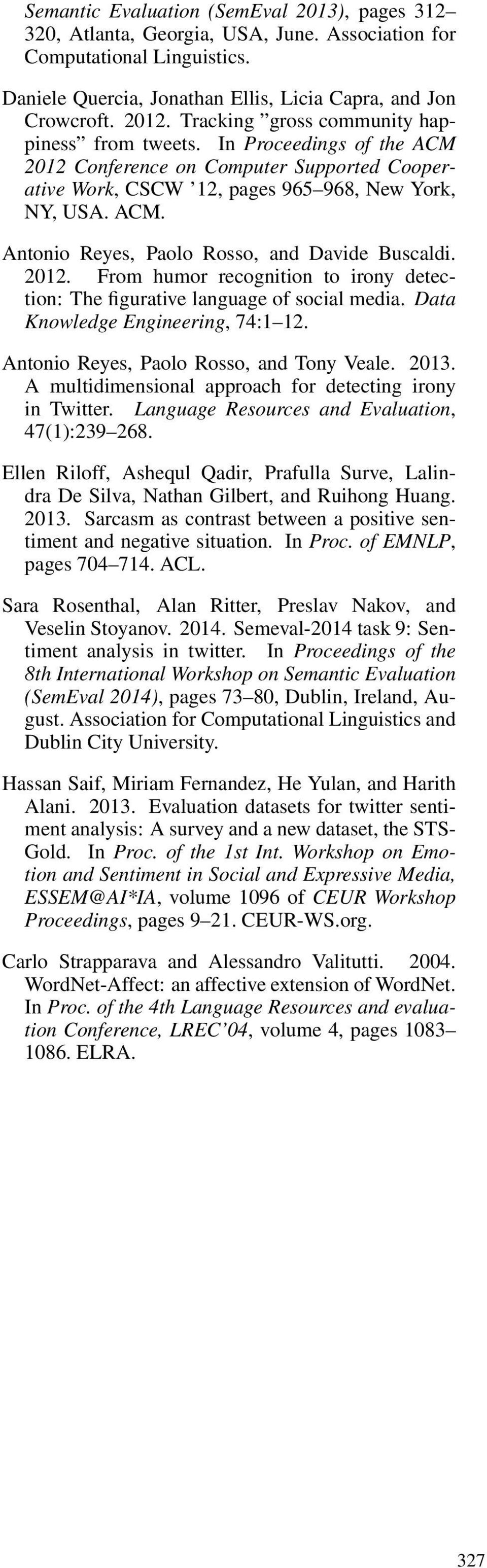 2012. From humor recognition to irony detection: The figurative language of social media. Data Knowledge Engineering, 74:1 12. Antonio Reyes, Paolo Rosso, and Tony Veale. 2013.