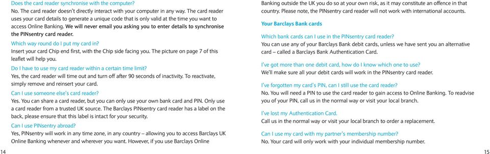We will never email you asking you to enter details to synchronise the PINsentry card reader. Which way round do I put my card in? Insert your card Chip end first, with the Chip side facing you.