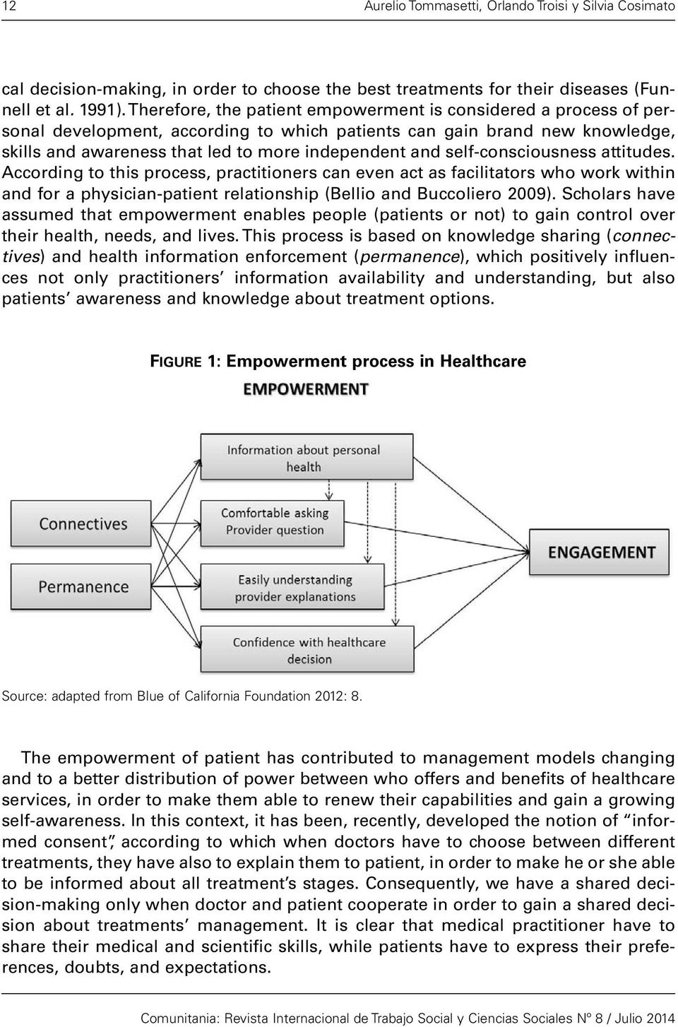 self-consciousness attitudes. According to this process, practitioners can even act as facilitators who work within and for a physician-patient relationship (Bellio and Buccoliero 2009).