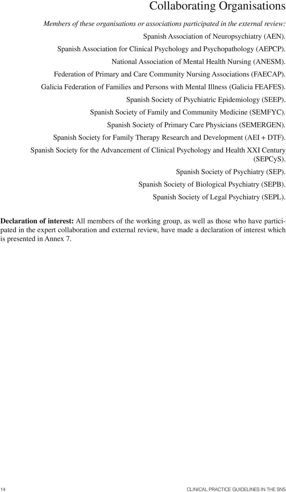 Galicia Federation of Families and Persons with Mental Illness (Galicia FEAFES). Spanish Society of Psychiatric Epidemiology (SEEP). Spanish Society of Family and Community Medicine (SEMFYC).