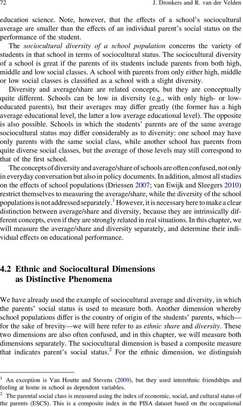 The sociocultural diversity of a school population concerns the variety of students in that school in terms of sociocultural status.