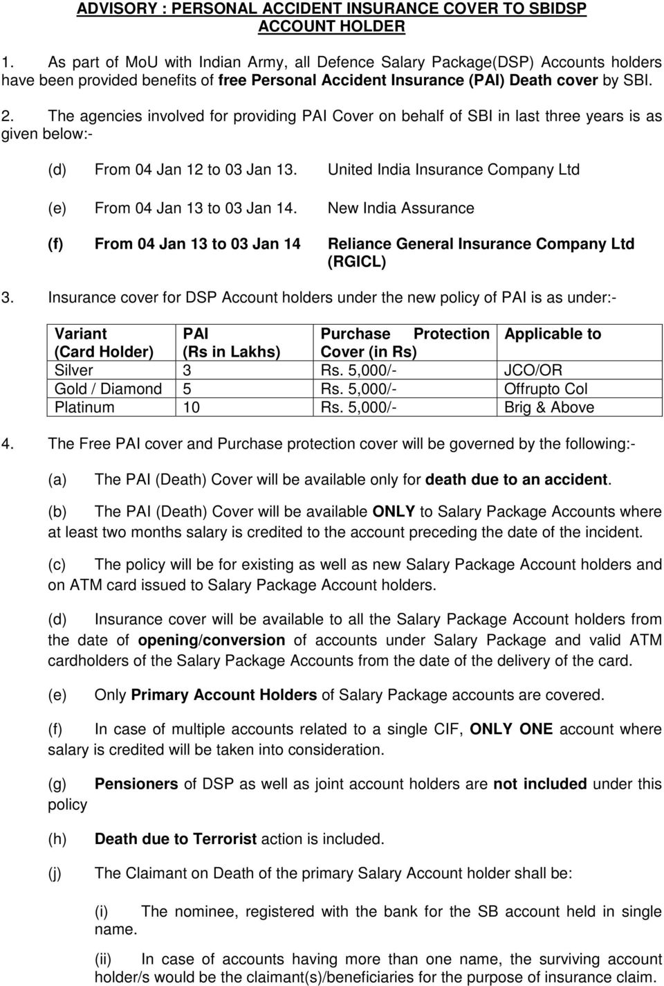 The agencies involved for providing PAI Cover on behalf of SBI in last three years is as given below:- (d) From 04 Jan 12 to 03 Jan 13.