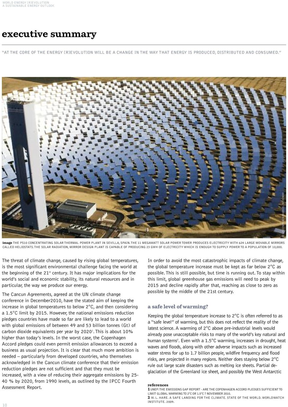 THE 11 MEGAWATT SOLAR POWER TOWER PRODUCES ELECTRICITY WITH 624 LARGE MOVABLE MIRRORS CALLED HELIOSTATS.