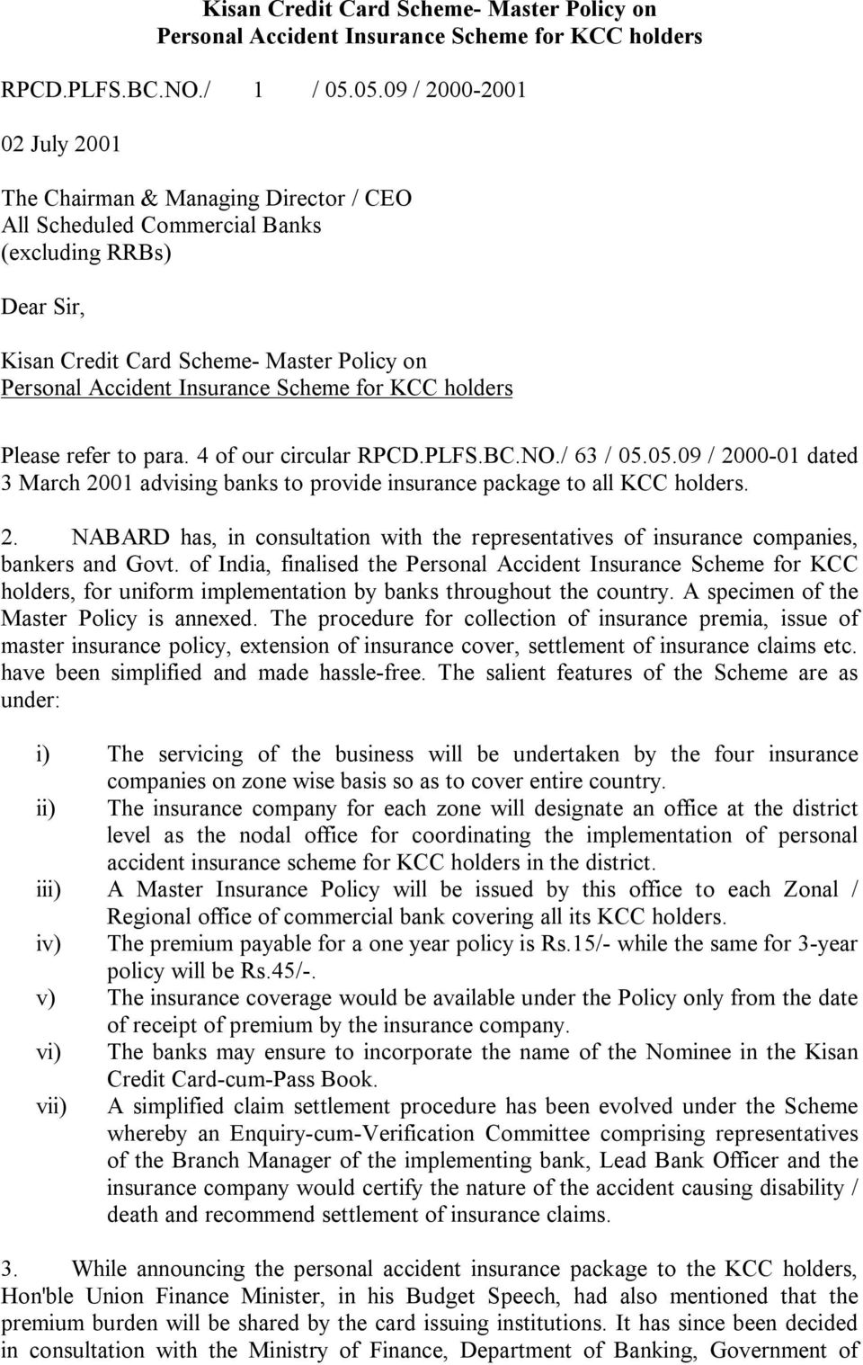 Scheme for KCC holders Please refer to para. 4 of our circular RPCD.PLFS.BC.NO./ 63 / 05.05.09 / 2000-01 dated 3 March 2001 advising banks to provide insurance package to all KCC holders. 2. NABARD has, in consultation with the representatives of insurance companies, bankers and Govt.