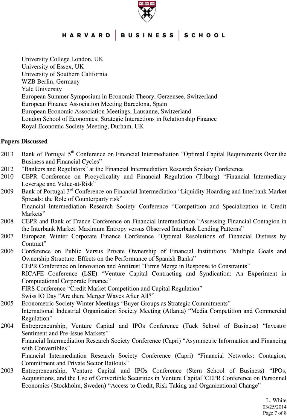 Economic Society Meeting, Durham, UK Papers Discussed 2013 Bank of Portugal 5 th Conference on Financial Intermediation Optimal Capital Requirements Over the Business and Financial Cycles 2012