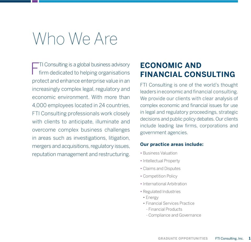 With more than 4,000 employees located in 24 countries, FTI Consulting professionals work closely with clients to anticipate, illuminate and overcome complex business challenges in areas such as