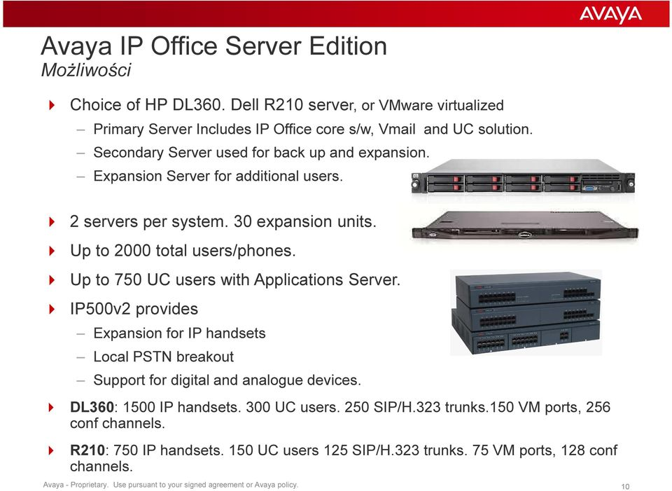 Up to 750 UC users with Applications Server. IP500v2 provides Expansion for IP handsets Local PSTN breakout Support for digital and analogue devices. DL360: 1500 IP handsets.