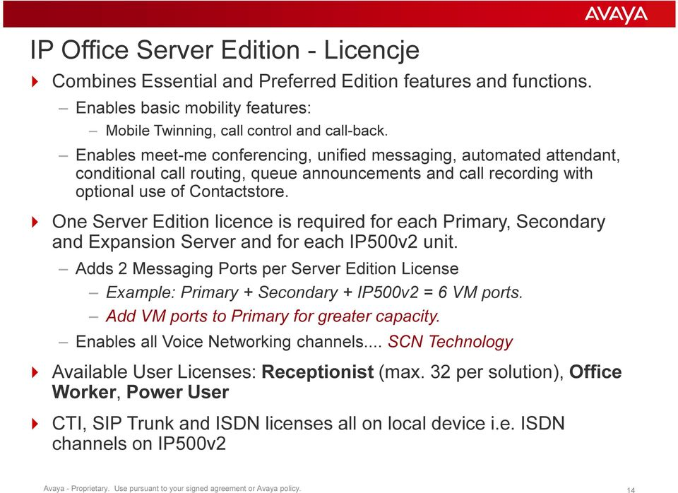 One Server Edition licence is required for each Primary, Secondary and Expansion Server and for each IP500v2 unit.
