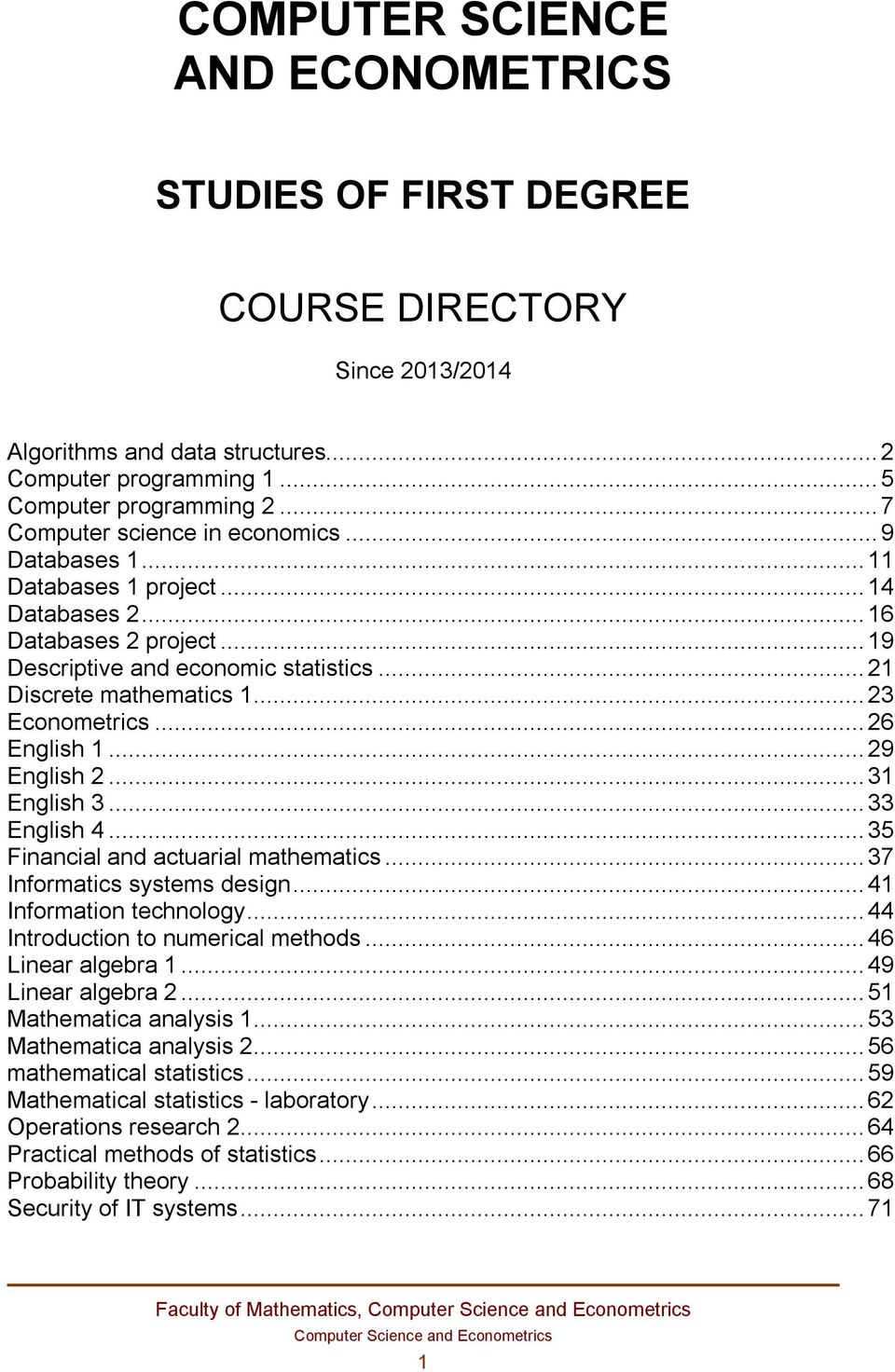 .. 23 Econometrics... 26 English 1... 29 English 2... 31 English 3... 33 English 4... 35 Financial and actuarial mathematics... 37 Informatics systems design... 41 Information technology.