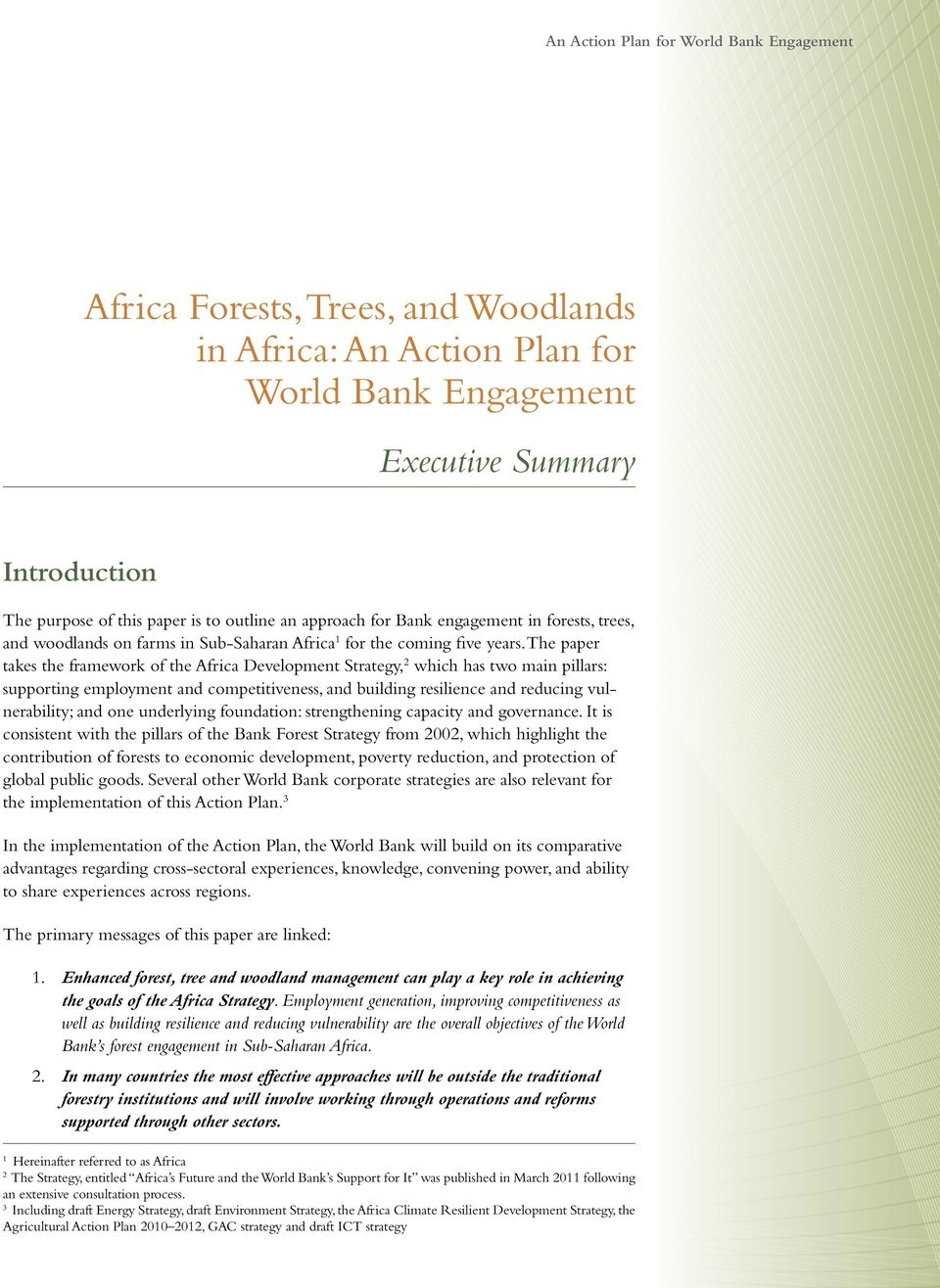 The paper takes the framework of the Africa Development Strategy, 2 which has two main pillars: supporting employment and competitiveness, and building resilience and reducing vulnerability; and one