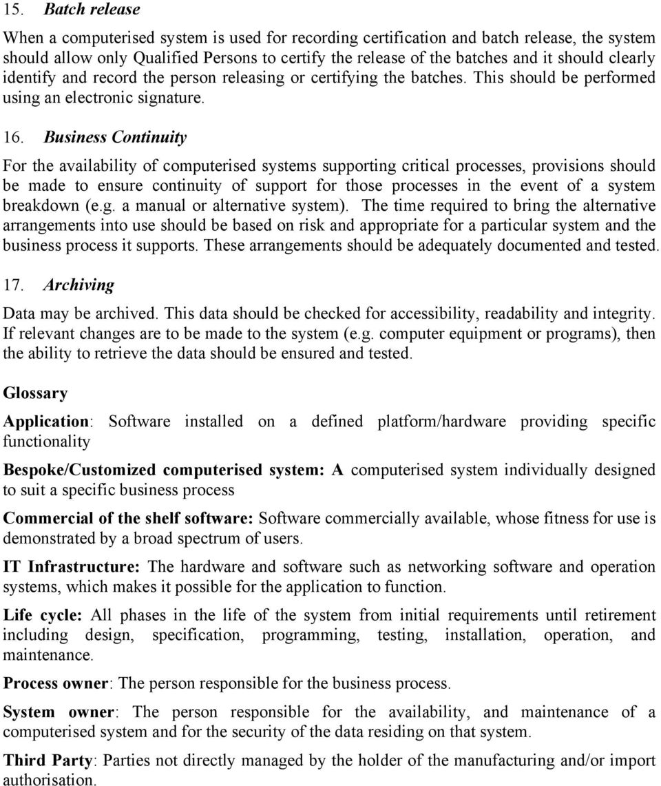 Business Continuity For the availability of computerised systems supporting critical processes, provisions should be made to ensure continuity of support for those processes in the event of a system