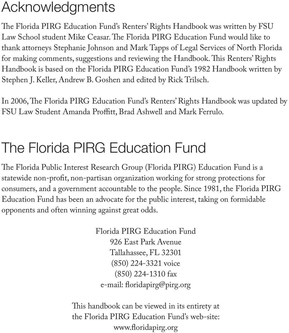 This Renters Rights Handbook is based on the Florida PIRG Education Fund s 1982 Handbook written by Stephen J. Keller, Andrew B. Goshen and edited by Rick Trilsch.