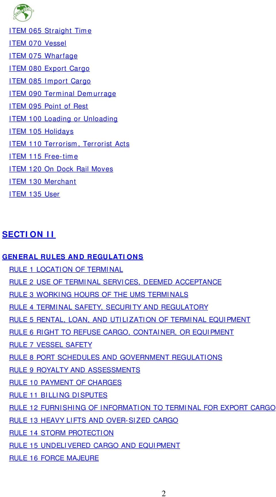 TERMINAL SERVICES, DEEMED ACCEPTANCE RULE 3 WORKING HOURS OF THE UMS TERMINALS RULE 4 TERMINAL SAFETY, SECURITY AND REGULATORY RULE 5 RENTAL, LOAN, AND UTILIZATION OF TERMINAL EQUIPMENT RULE 6 RIGHT