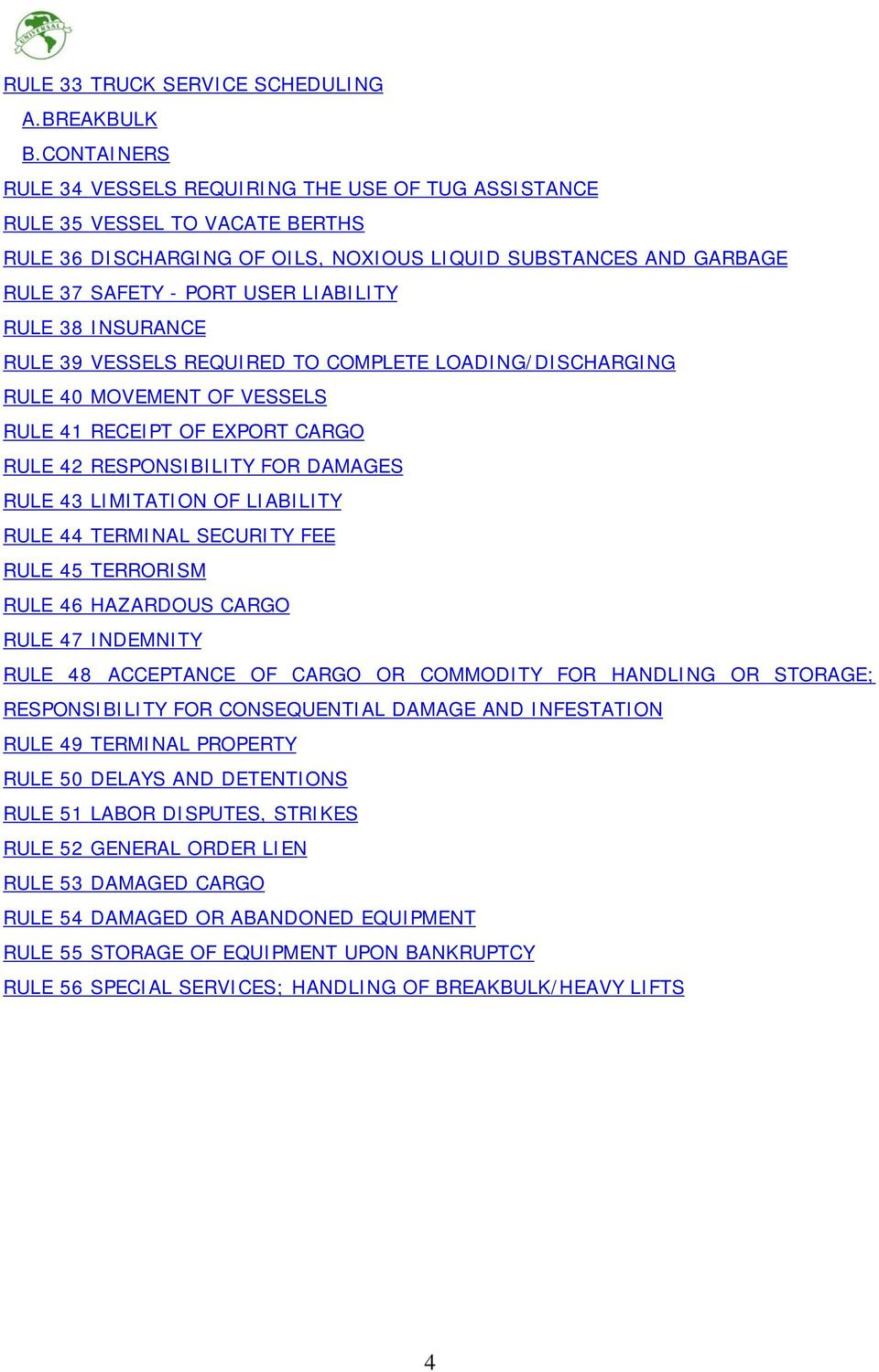 RULE 38 INSURANCE RULE 39 VESSELS REQUIRED TO COMPLETE LOADING/DISCHARGING RULE 40 MOVEMENT OF VESSELS RULE 41 RECEIPT OF EXPORT CARGO RULE 42 RESPONSIBILITY FOR DAMAGES RULE 43 LIMITATION OF