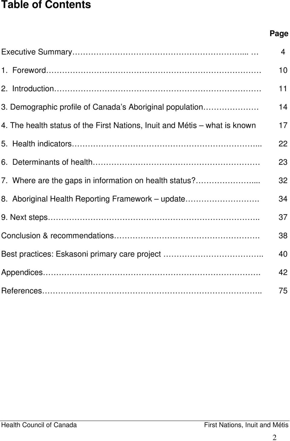 Determinants of health 7. Where are the gaps in information on health status?... 8.