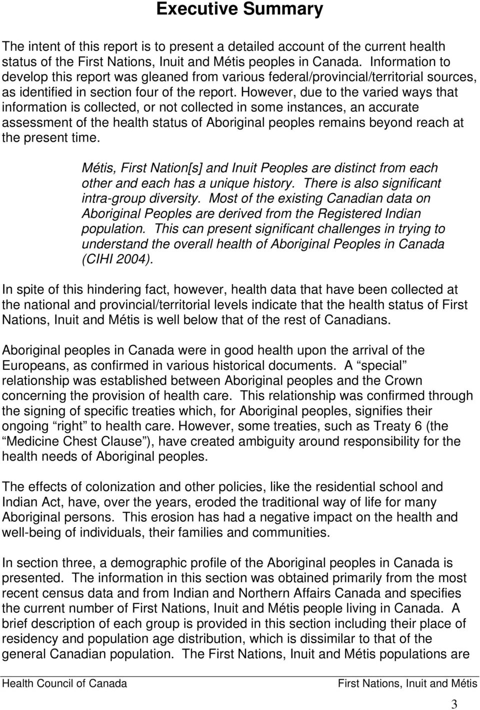 However, due to the varied ways that information is collected, or not collected in some instances, an accurate assessment of the health status of Aboriginal peoples remains beyond reach at the