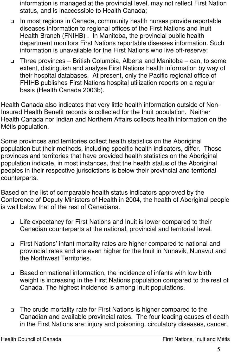 In Manitoba, the provincial public health department monitors First Nations reportable diseases information.
