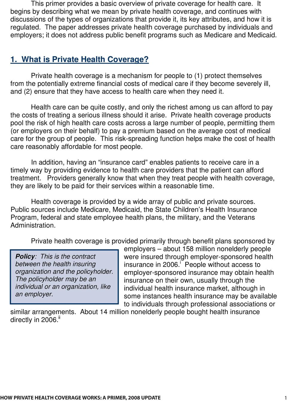 The paper addresses private health coverage purchased by individuals and employers; it does not address public benefit programs such as Medicare and Medicaid. 1. What is Private Health Coverage?