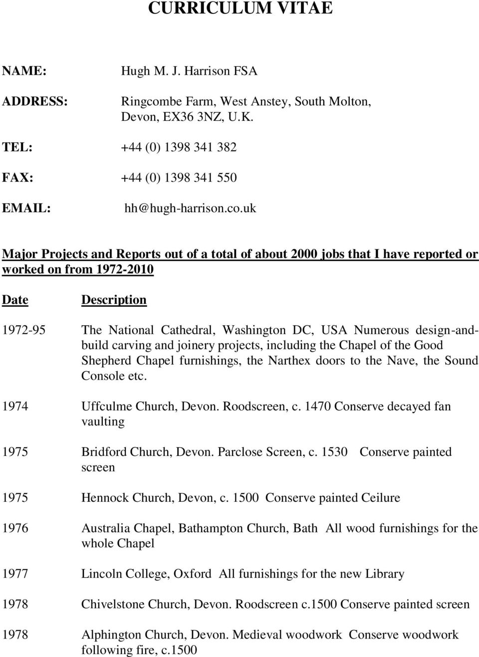 uk Major Projects and Reports out of a total of about 2000 jobs that I have reported or worked on from 1972-2010 Date Description 1972-95 The National Cathedral, Washington DC, USA Numerous