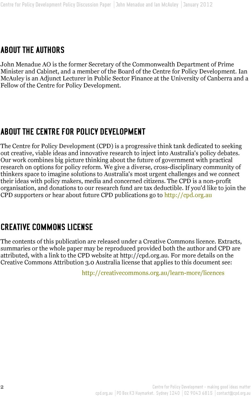 ABOUT THE CENTRE FOR POLICY DEVELOPMENT The Centre for Policy Development (CPD) is a progressive think tank dedicated to seeking out creative, viable ideas and innovative research to inject into