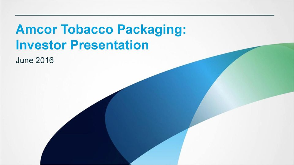 Amcor Tobacco Packaging Investor Presentation June Pdf