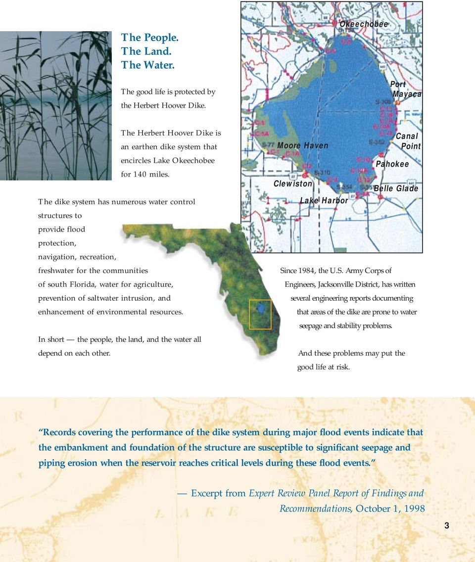 The dike system has numerous water control structures to provide flood protection, navigation, recreation, freshwater for the communities of south Florida, water for agriculture, prevention of