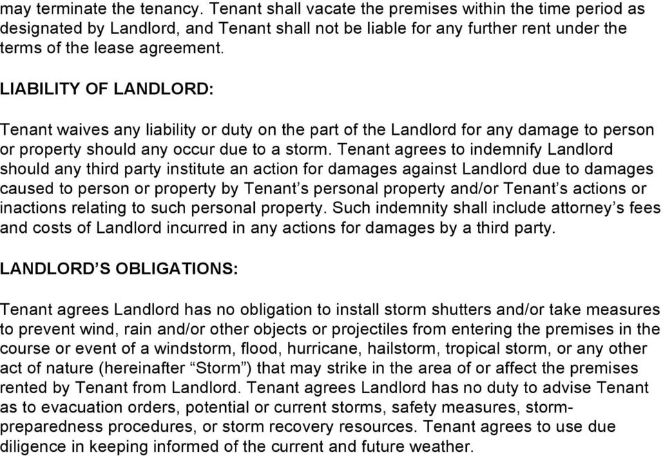 LIABILITY OF LANDLORD: Tenant waives any liability or duty on the part of the Landlord for any damage to person or property should any occur due to a storm.