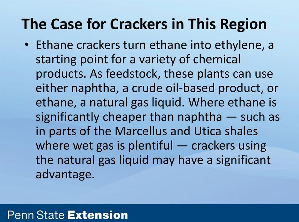 As feedstock, these plants can use either naphtha, a crude oil-based product, or ethane, a natural gas liquid.