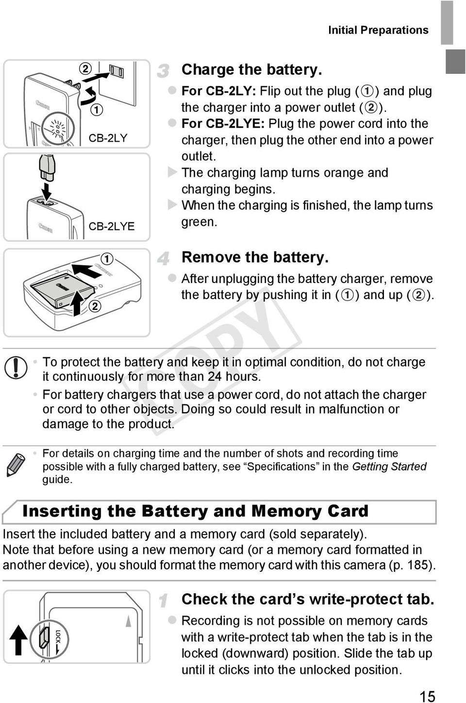 Remove the battery. After unplugging the battery charger, remove the battery by pushing it in ( ) and up ( ).