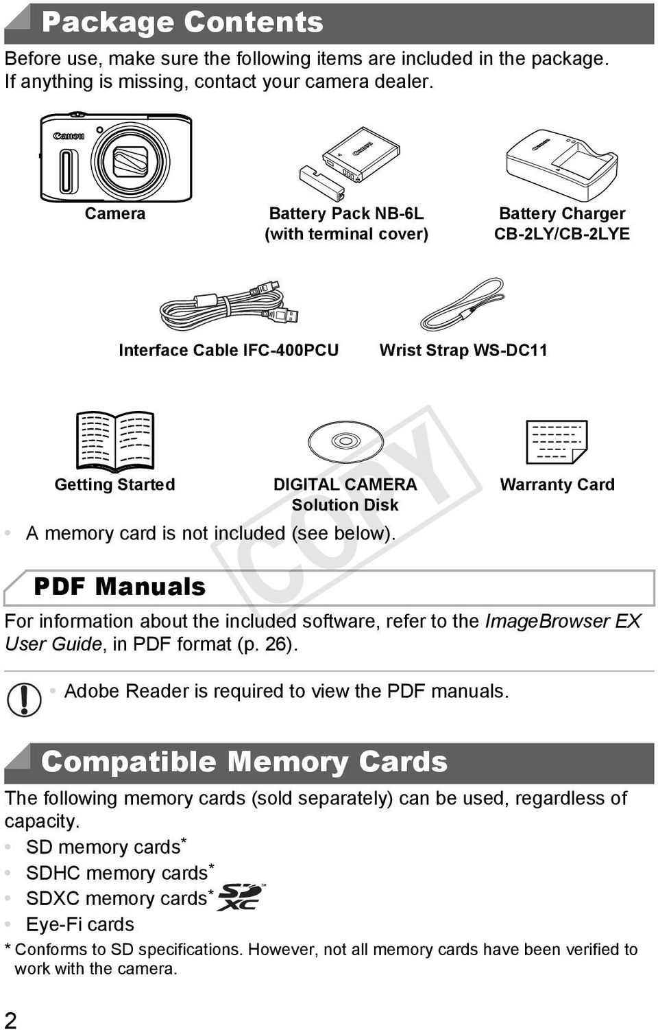 PDF Manuals DIGITAL CAMERA Solution Disk For information about the included software, refer to the ImageBrowser EX User Guide, in PDF format (p. 26). Adobe Reader is required to view the PDF manuals.