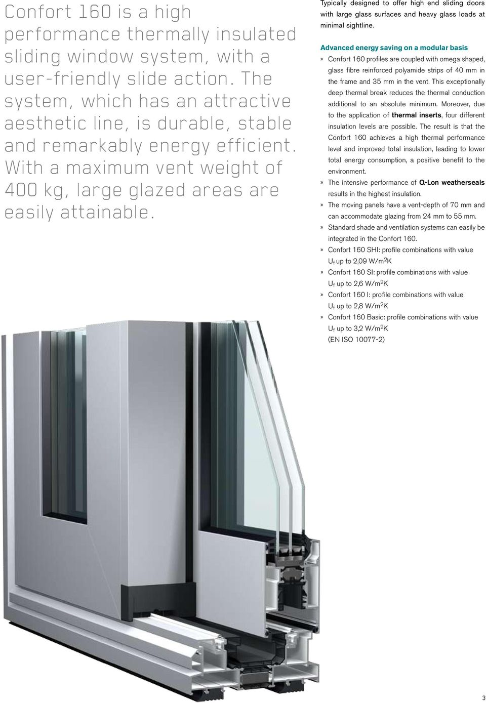 Typically designed to offer high end sliding doors with large glass surfaces and heavy glass loads at minimal sightline.