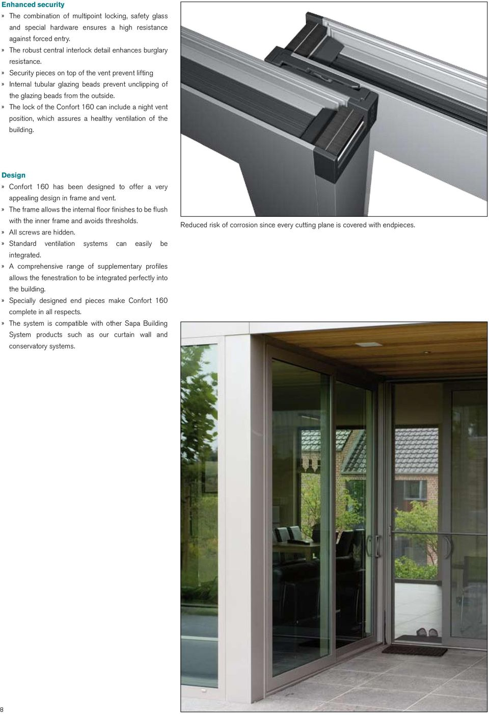 » Security pieces on top of the vent prevent lifting» Internal tubular glazing beads prevent unclipping of the glazing beads from the outside.