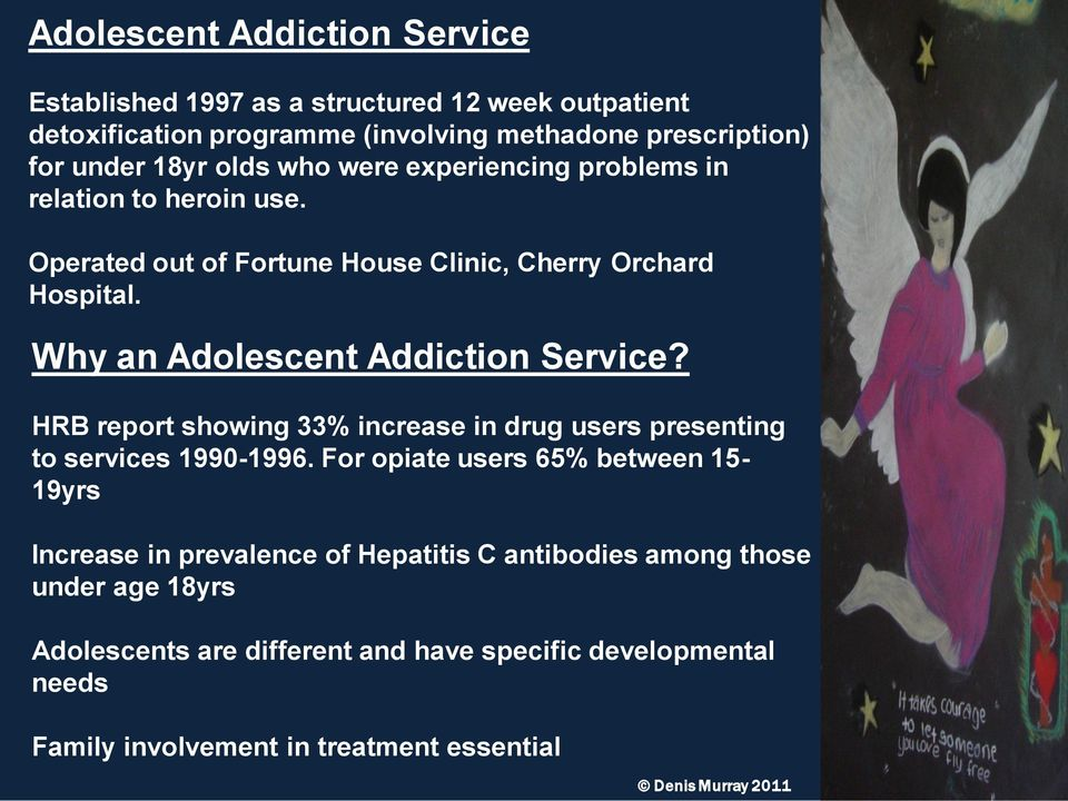 Why an Adolescent Addiction Service? HRB report showing 33% increase in drug users presenting to services 1990-1996.