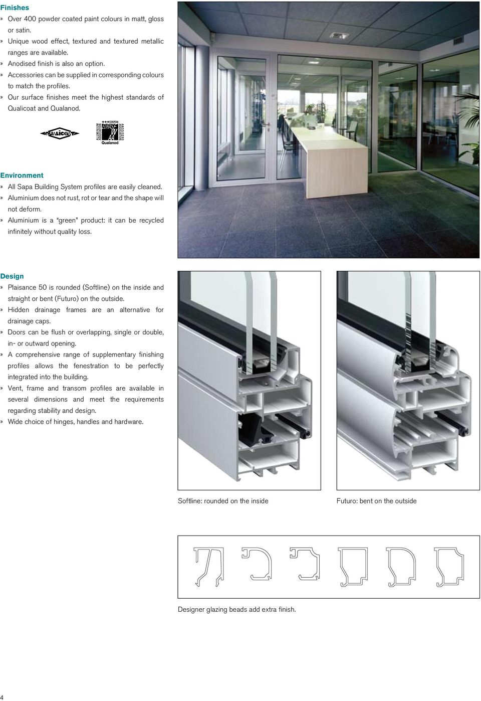 Environment» All Sapa Building System profiles are easily cleaned.» Aluminium does not rust, rot or tear and the shape will not deform.